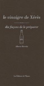 Alberto Herraiz - Le vinaigre de Xérès - Dix façons de le préparer.