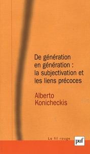 Alberto Konicheckis - De génération en génération : la subjectivation et les liens précoces.