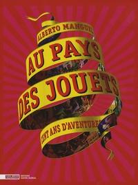 Alberto Manguel - Au Pays des jouets - Cent ans d'aventures, La collection du Musée des Arts décoratifs.