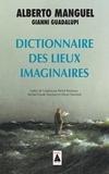 Alberto Manguel et Gianni Guadalupi - Dictionnaire des lieux imaginaires.