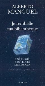 Alberto Manguel - Je remballe ma bibliothèque - Une élégie et quelques digressions.