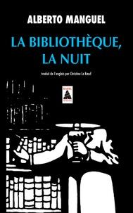 Alberto Manguel - La bibliothèque, la nuit.