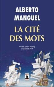 Alberto Manguel - La cité des mots.