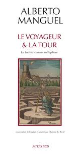 Alberto Manguel - Le Voyageur et la Tour - Le lecteur comme métaphore.