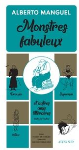 Alberto Manguel - Monstres fabuleux - Dracula, Alice, Superman, et autres amis littéraires.