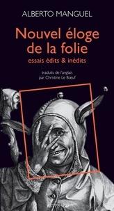 Alberto Manguel - Nouvel éloge de la folie - Essais édits & inédits.