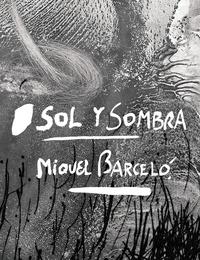 Alberto Manguel et Marie-Laure Bernadac - Sol y sombra - Miquel Barcelo.