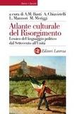 Alberto Mario Banti et Antonio Chiavistelli - Atlante culturale del Risorgimento - Lessico del linguaggio politico dal Settecento all'Unità.