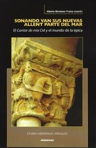 Alberto Montaner Frutos - Sonando van sus nuevas allent parte del mar - El Cantar de mio Cid y el mundo de la épica.