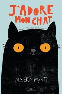 Alberto Montt - J'adore mon chat - Mais il s'en fout complètement.