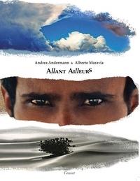 Alberto Moravia et Andrea Andermann - Allant ailleurs - 20 années de voyages : Mongolie, Yémen, Afrique.