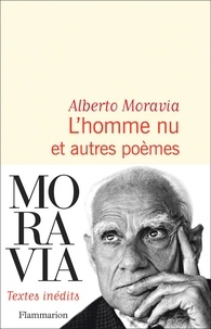 Alberto Moravia - L'homme nu et autres poèmes.