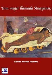 Alberto Moreno Restrepo - Una mujer llamada Anayansi.