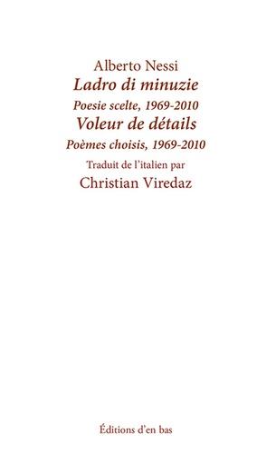Alberto Nessi - Voleur de détails - Poèmes choisis, 1969-2010.