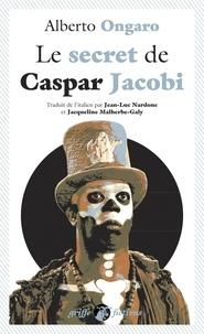 Alberto Ongaro - Le Secret de Caspar Jacobi.