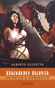 Alberto Pezzotta - Mario Bava - Un désir d'ambiguïté.