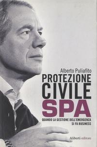 Alberto Puliafito - Protezione civile spa - Quando la gestione dell'emergenza si fa business.