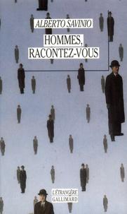Alberto Savinio - Hommes, racontez-vous - Les vies de Michel de Nostradamus, Eleuthérios Vénizélos, Felice Cavallotti....