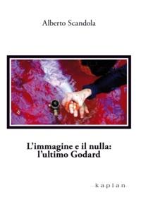 Alberto Scandola - L'immagine e il nulla: l'ultimo Godard.