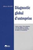 Alberto Sillero - Diagnostic global de l'entreprise - Guide pratique d'investigation et de due diligence destiné aux opérations d'acquisition, de fusion et d'évaluation d'entreprises.