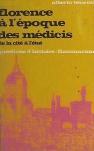 Alberto Tenenti et Marc Ferro - Florence à l'époque des Médicis : de la cité à l'État.