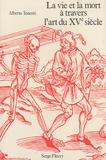 Alberto Tenenti - La vie et la mort à travers l'art du XVe siècle.