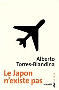 Alberto Torres-Blandina - Le Japon n'existe pas.