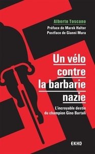 Alberto Toscano - Un vélo contre la barbarie nazie - L'incroyable destin du champion Gino Bartali.
