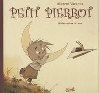 Alberto Varanda - Petit Pierrot Tome 1 : Décrocher la Lune.