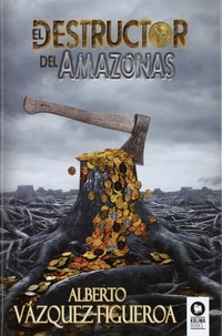 Alberto Vàzquez-Figueroa - El destructor del Amazonas.