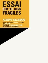 Alberto Villarreal - Essai sur les gens fragiles.