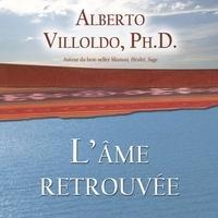 Alberto Villoldo et René Gagnon - L'âme retrouvée.