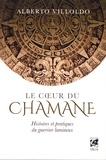 Alberto Villoldo - Le coeur du chamane - Histoires et pratiques du guerrier lumineux.