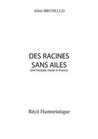 Albin Brunello - Des racines sans ailes - Une histoire made in France.