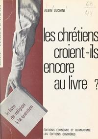 Albin Luchini et Pierre-Albin Martel - Les Chrétiens croient-ils encore au Livre ? - Le Livre de religion à la question.