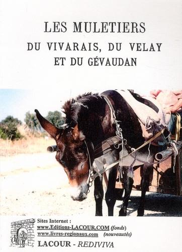 Les muletiers du Vivarais, du Velay et du Gévaudan 2e édition revue et augmentée