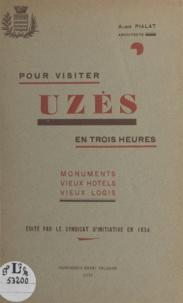 Albin Pialat - Pour visiter Uzès en trois heures - Monuments, vieux hôtels, vieux logis.