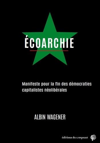 Ecoarchie - Manifeste pour la fin des... de Albin Wagener - Grand Format -  Livre - Decitre
