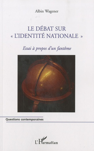 """Albin Wagener - Le débat sur """"l'identité nationale"""" - Essai à propos d'un fantôme."""