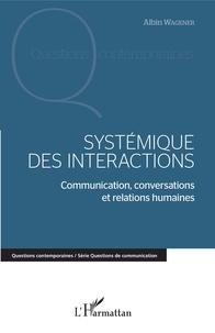 Albin Wagener - Systémique des interactions - Communication, conversations et relations humaines.