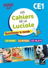 Albine Courdent et Jérôme Blondel - Les cahiers de la Luciole CE1 Cycle 2 - Questionner le monde : le vivant, la matière, les objets.