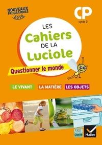 Albine Courdent et Jérôme Blondel - Les cahiers de la Luciole CP Cycle 2 - Questionner le monde : le vivant, la matière, les objets.