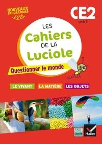 Albine Courdent et Jérôme Blondel - Les cahiers de la Luciole Cycle 2 CE2 - Questionner le monde - Le vivant, la matière, les objets.