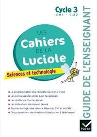 Albine Courdent et Jérôme Blondel - Sciences et technologie Cycle 3 Les cahiers de la luciole - Guide de l'enseignant.