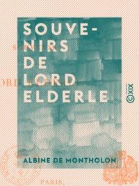 Albine Montholon (de) - Souvenirs de lord Elderle.