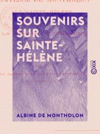 Albine Montholon (de) - Souvenirs sur Sainte-Hélène.