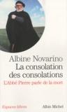 Albine Novarino - La consolation des consolations - L'Abbé Pierre parle de la mort.