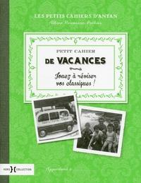 Albine Novarino-Pothier - Petit cahier de vacances - Jouez à réviser vos classiques !.