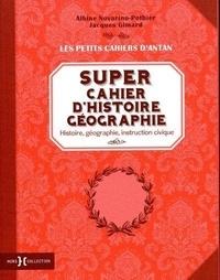 Albine Novarino-Pothier et Jacques Gimard - Super cahier d'histoire-géographie - Histoire, géographie, instruction civique.
