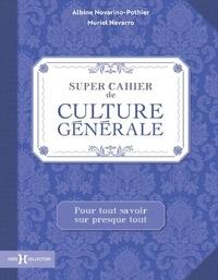 Albine Novarino-Pothier et Muriel Navarro - Super cahier de culture générale.